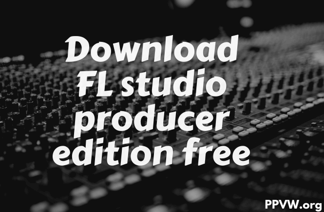 Download FL studio producer edition free